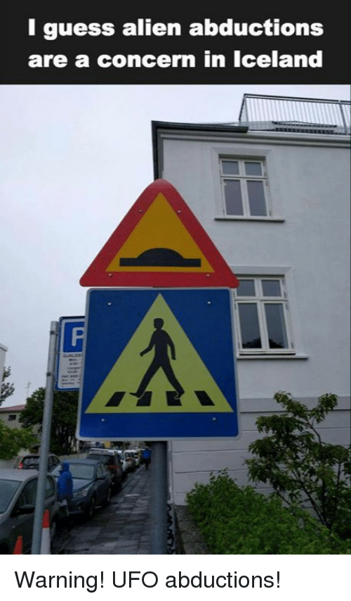 Aliens, Alien, and Guess: I guess alien abductions  are a concern in Iceland Warning! UFO abductions!