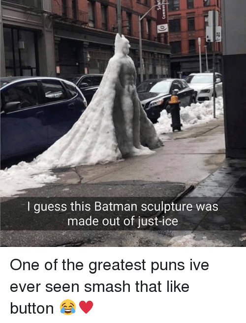 Smash That Like Button: I guess this Batman sculpture was  made out of just-ice One of the greatest puns ive ever seen smash that like button 😂♥️