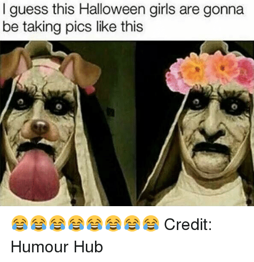 Guess: I guess this Halloween girls are gonna  be taking pics like this 😂😂😂😂😂😂😂😂 Credit: Humour Hub