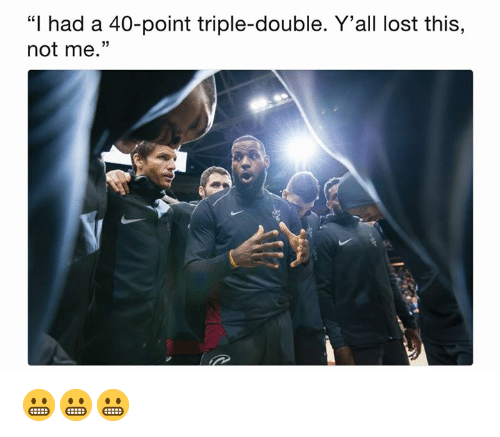 "triple double: ""I had a 40-point triple-double. Y'all lost this,  not me."" 😬😬😬"