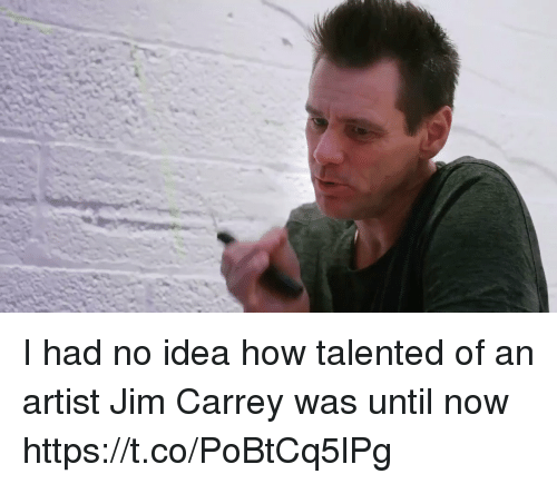 Funny, Jim Carrey, and Artist: I had no idea how talented of an artist Jim Carrey was until now https://t.co/PoBtCq5lPg