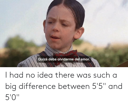 """idea: I had no idea there was such a big difference between 5'5"""" and 5'0"""""""
