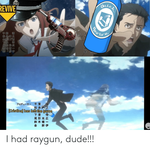 raygun: I had raygun, dude!!!