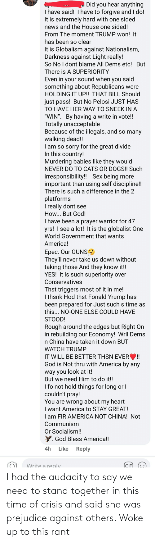 prejudice: I had the audacity to say we need to stand together in this time of crisis and said she was prejudice against others. Woke up to this rant