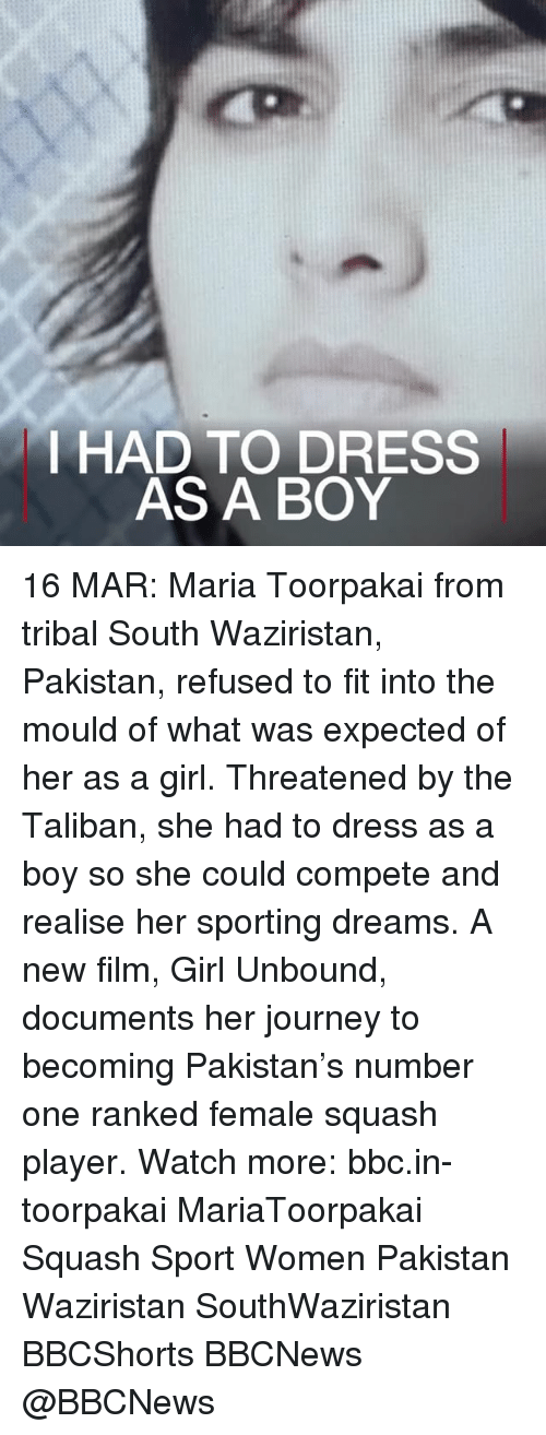 Talibanned: I HAD TO DRESS  AS A BOY 16 MAR: Maria Toorpakai from tribal South Waziristan, Pakistan, refused to fit into the mould of what was expected of her as a girl. Threatened by the Taliban, she had to dress as a boy so she could compete and realise her sporting dreams. A new film, Girl Unbound, documents her journey to becoming Pakistan's number one ranked female squash player. Watch more: bbc.in-toorpakai MariaToorpakai Squash Sport Women Pakistan Waziristan SouthWaziristan BBCShorts BBCNews @BBCNews