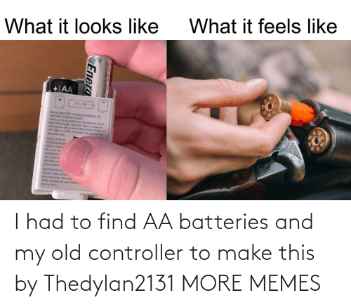 controller: I had to find AA batteries and my old controller to make this by Thedylan2131 MORE MEMES