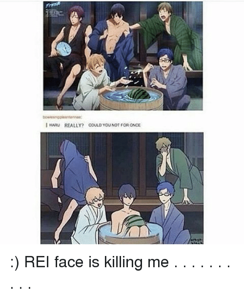 Is Kill: I HARU REALLY? COULD YOUNOT FORONCE :) REI face is killing me . . . . . . . . . .