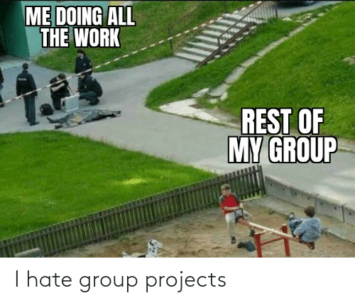 Group Projects: I hate group projects