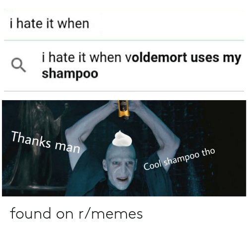I Hate It When Voldemort Uses My Shampoo: i hate it when  i hate it when voldemort uses my  shampoo  AXE  Thanks man  Cool shampoo tho found on r/memes