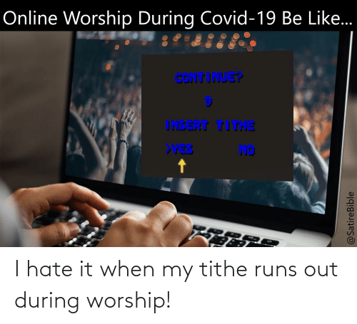 worship: I hate it when my tithe runs out during worship!