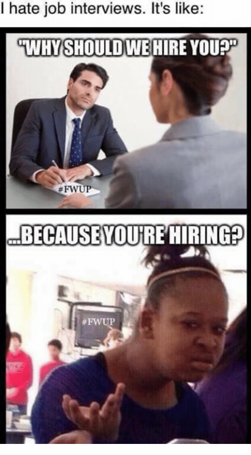 Job, Hate, and Hateful: I hate job interviews. It's like:  WHY SHOULD WE HIRE YOU?  #FW  BECAUSE YOURE HIRINGED
