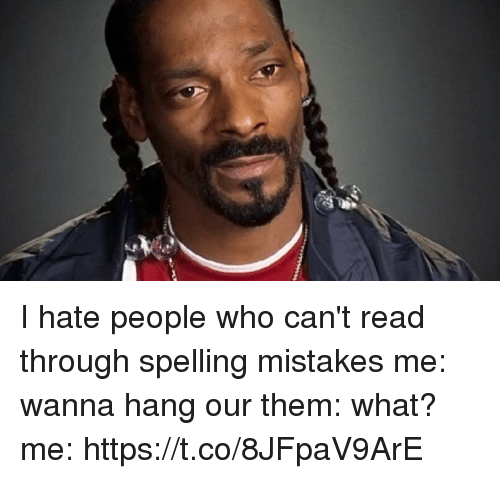 Memes, Mistakes, and 🤖: I hate people who can't read through spelling mistakes me: wanna hang our them: what? me: https://t.co/8JFpaV9ArE