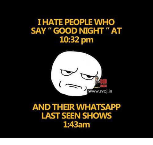 "whatsapp: I HATE PEOPLE WHO  SAY"" GOOD NIGHT"" AT  10:32 pm  Cl  www.rvcj.in  AND THEIR WHATSAPP  LAST SEEN SHOWS  1:43am"