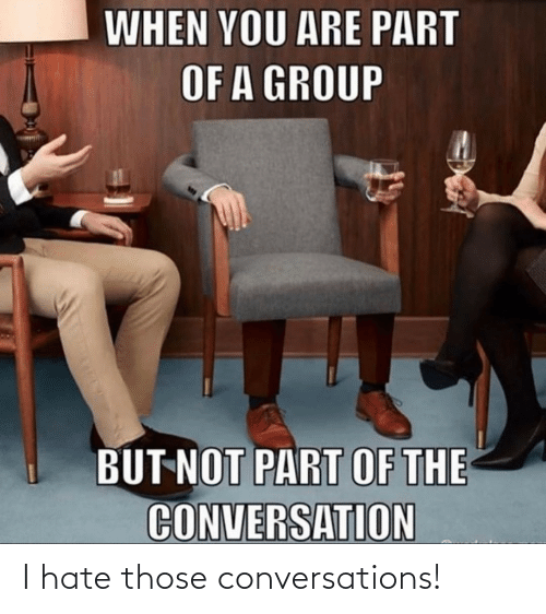 i hate: I hate those conversations!