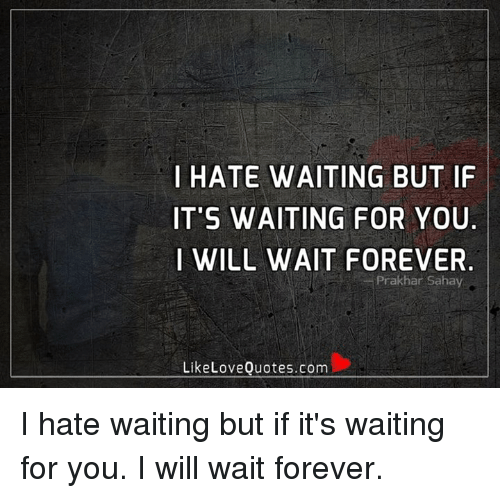 Waiting For Quotes About Love: 25+ Best Memes About I Will Wait
