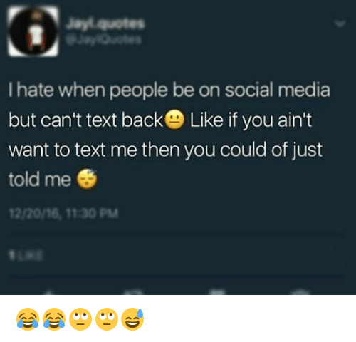 Memes, 🤖, and Media: I hate when people be on social media  but can't text backe Like if you ain't  want to text me then you could of just  told me  12/2016, 1130 PM 😂😂🙄🙄😅
