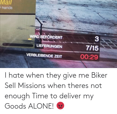 deliver: I hate when they give me Biker Sell Missions when theres not enough Time to deliver my Goods ALONE! 😡
