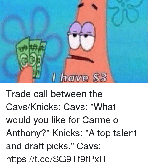 """Carmelo Anthony, Cavs, and New York Knicks: I have $3 Trade call between the Cavs/Knicks:  Cavs: """"What would you like for Carmelo Anthony?""""  Knicks: """"A top talent and draft picks.""""  Cavs: https://t.co/SG9Tf9fPxR"""