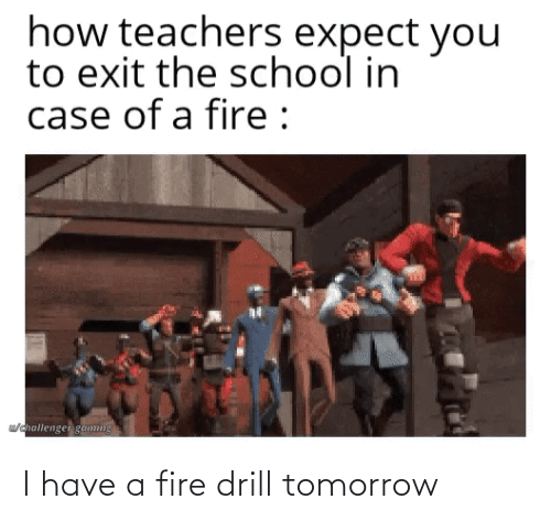 I Have A: I have a fire drill tomorrow