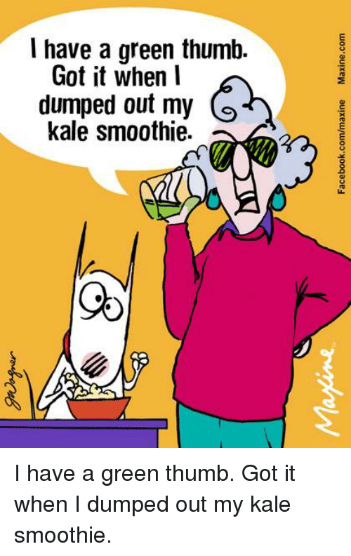 Dank, Kale, and 🤖: I have a green thumb.  Got it when I  dumped out my  kale smoothie. I have a green thumb. Got it when I dumped out my kale smoothie.