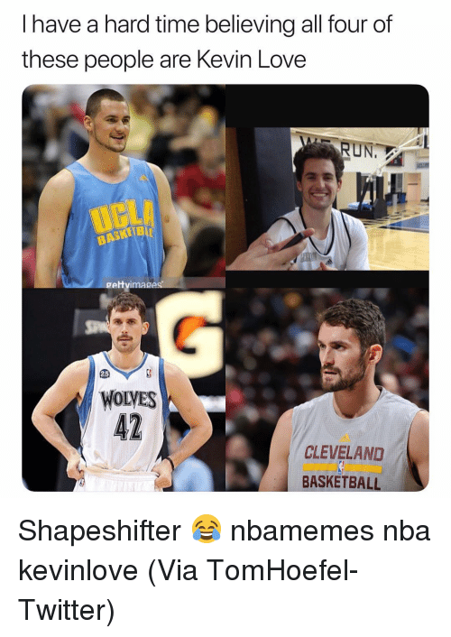 Kevin Love: I have a hard time believing all four of  these people are Kevin Love  RUN.  gettvimages  25  WOLVES  CLEVELAND  BASKETBALL Shapeshifter 😂 nbamemes nba kevinlove (Via ‪TomHoefel‬-Twitter)