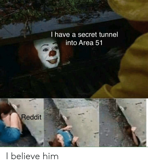 secret tunnel: I have a secret tunnel  into Area 51  tylifts  Reddit I believe him