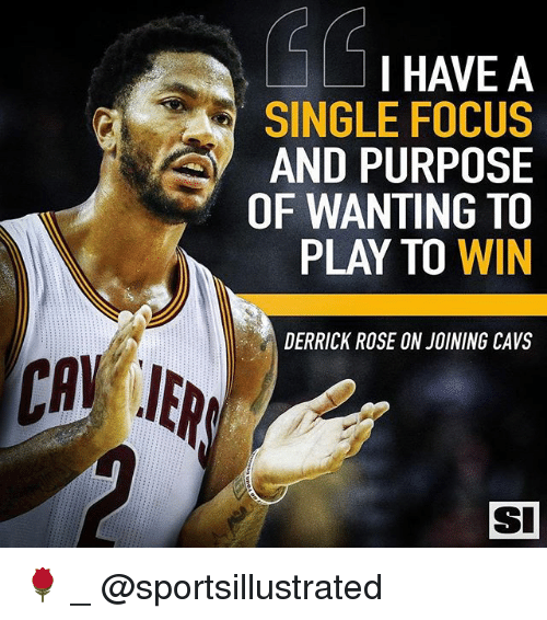 Cavs, Derrick Rose, and Memes: I HAVE A  SINGLE FOCUS  AND PURPOSE  OF WANTING TO  PLAY TO WIN  DERRICK ROSE ON JOINING CAVS  SI 🌹 _ @sportsillustrated