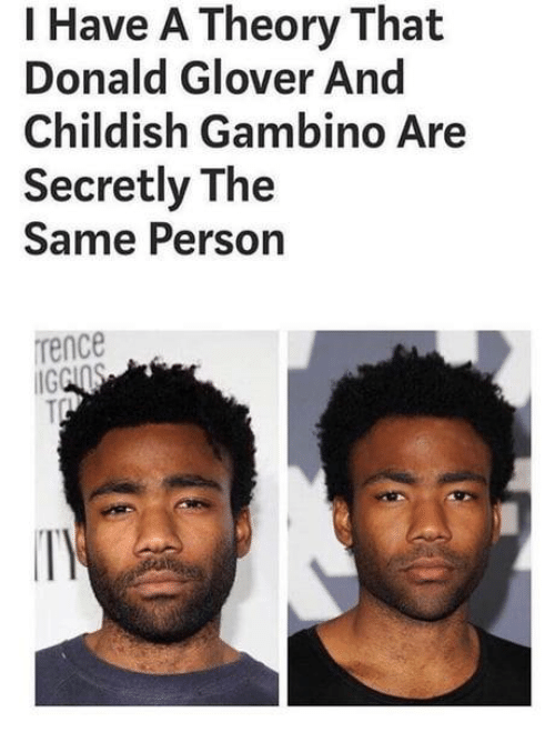Glover: I Have A Theory That  Donald Glover And  Childish Gambino Are  Secretly The  Same Person  rence