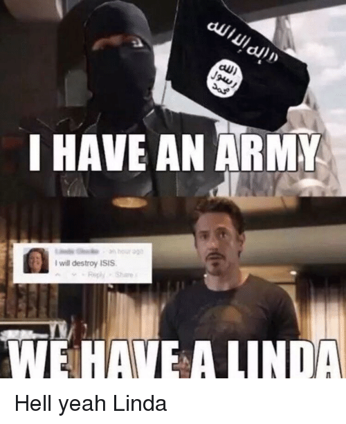 I Will Destroy Isis: I HAVE AN ARMY  I will destroy ISIS  RepyShare  WE HAVE A LINDA