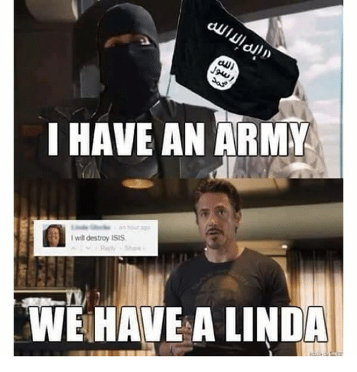 Isis, Army, and Dank Memes: I HAVE AN ARMY  I will destroy ISIS  WIE HAVE A LINDA