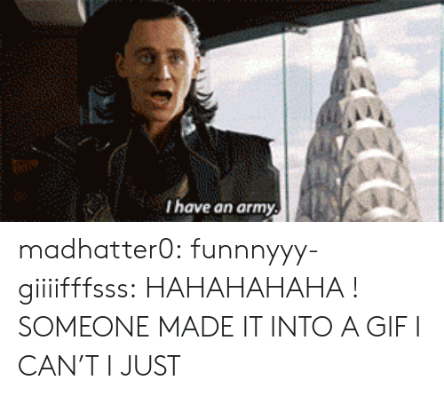I Have An Army: I have an army madhatter0:  funnnyyy-giiiifffsss:  HAHAHAHAHA!  SOMEONE MADE IT INTO A GIF I CAN'T I JUST