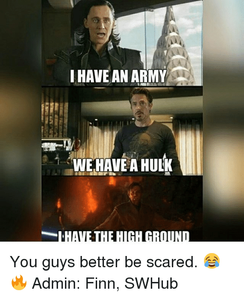 I Have An Army: I HAVE AN ARMY  WE HAVE A HULK You guys better be scared. 😂🔥 Admin: Finn, SWHub
