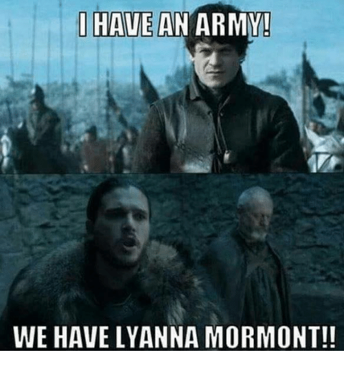 I Have An Army: I HAVE AN ARMY!  WE HAVE LYANNA MORMONT!!