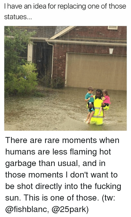 Fucking, Memes, and 🤖: I have an idea for replacing one of those  statues. There are rare moments when humans are less flaming hot garbage than usual, and in those moments I don't want to be shot directly into the fucking sun. This is one of those. (tw: @fishblanc, @25park)
