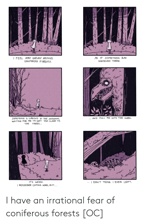 Have An: I have an irrational fear of coniferous forests [OC]