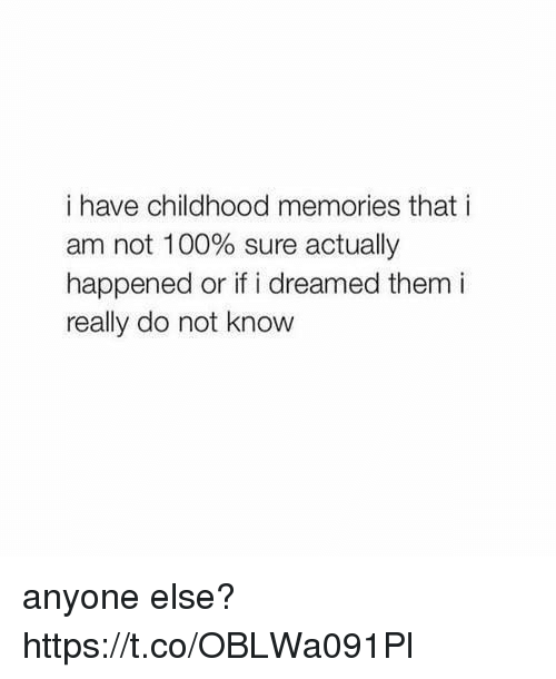 Anaconda, Girl Memes, and Them: i have childhood memories that i  am not 100% sure actually  happened or if i dreamed them i  really do not know anyone else? https://t.co/OBLWa091Pl