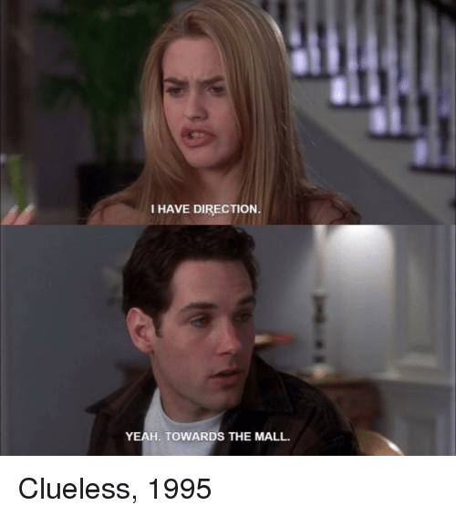 Memes, Clueless, and 🤖: I HAVE DIRECTION.  YEAH. TOWARDS THE MALL. Clueless, 1995