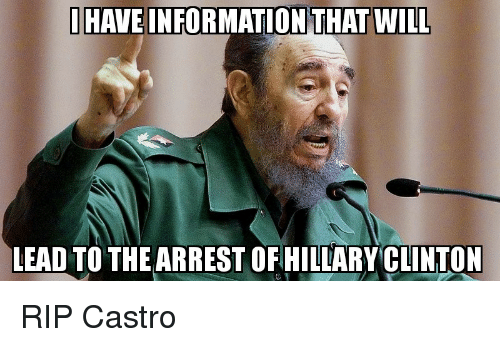 i have info on that will lead to the arrest 7384346 i have info on that will lead to the arrest of hillary clinton rip,Meme Info