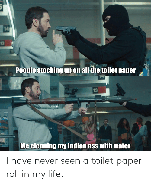 toilet-paper-roll: I have never seen a toilet paper roll in my life.