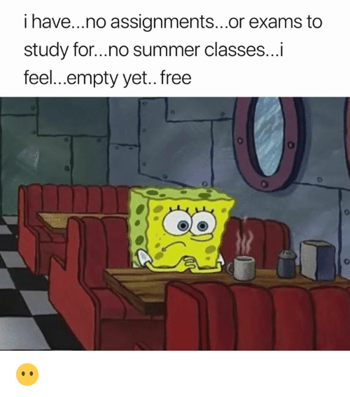 Summer, Free, and For: i have...no assignments...or exams to  study for...no summer classes...i  feel...empty yet.. free  0 😶