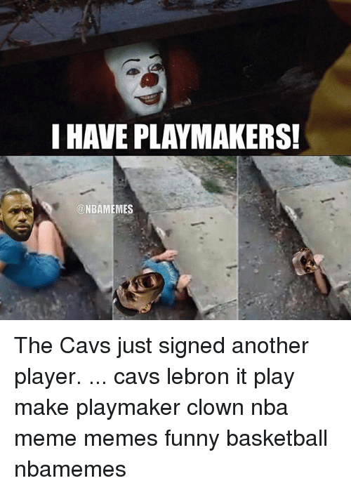 Funny Basketball: I HAVE PLAYMAKERS!  @NBAMEMES The Cavs just signed another player. ... cavs lebron it play make playmaker clown nba meme memes funny basketball nbamemes