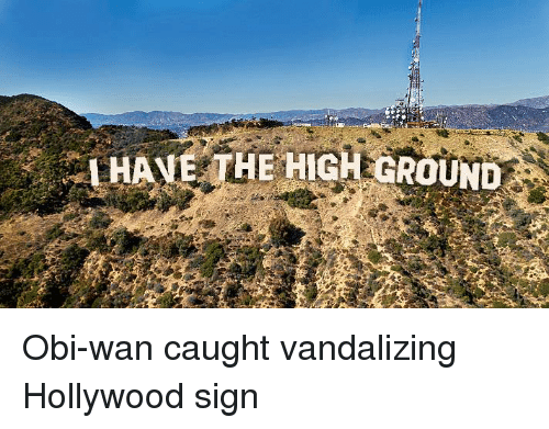 Vandalizers: I HAVE THE HIG  H GROUND Obi-wan caught vandalizing Hollywood sign