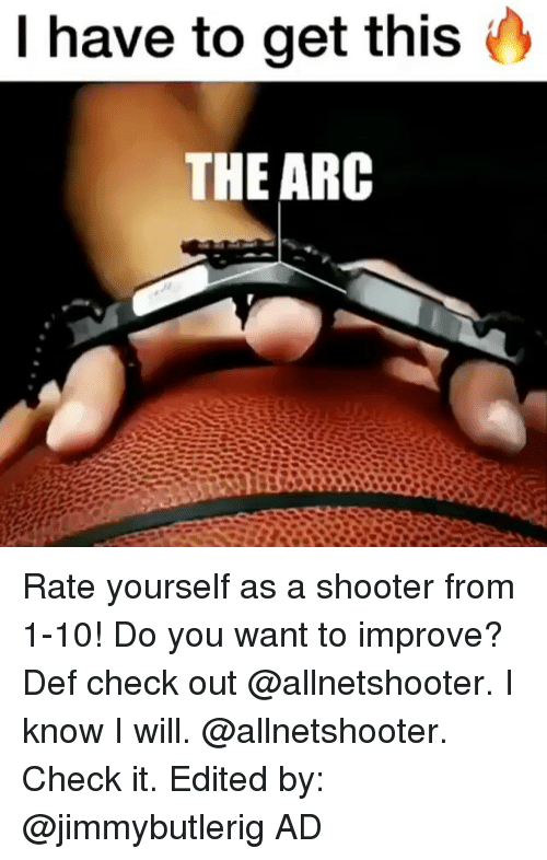 Memes, 🤖, and Arc: I have to get this  THE ARC Rate yourself as a shooter from 1-10! Do you want to improve? Def check out @allnetshooter. I know I will. @allnetshooter. Check it. Edited by: @jimmybutlerig AD