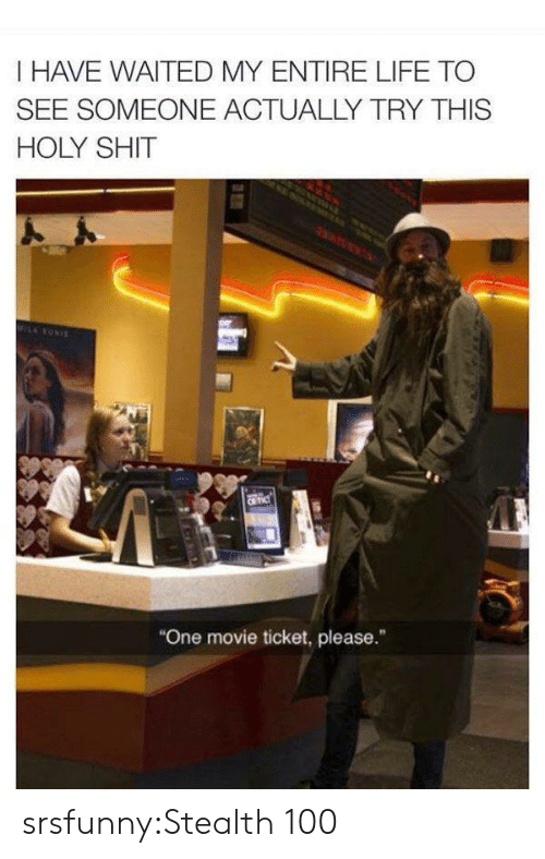 """stealth: I HAVE WAITED MY ENTIRE LIFE TO  SEE SOMEONE ACTUALLY TRY THIS  HOLY SHIT  MILRONIE  CR TIC  """"One movie ticket, please."""" srsfunny:Stealth 100"""