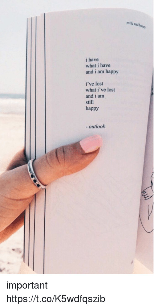 Lost, Happy, and Outlook: i have  what i have  and i am happy  i've lost  what i've lost  and i am  still  happy  outlook  milk and honey important https://t.co/K5wdfqszib