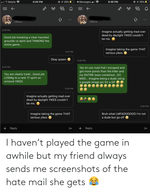 Mail: I haven't played the game in awhile but my friend always sends me screenshots of the hate mail she gets 😂