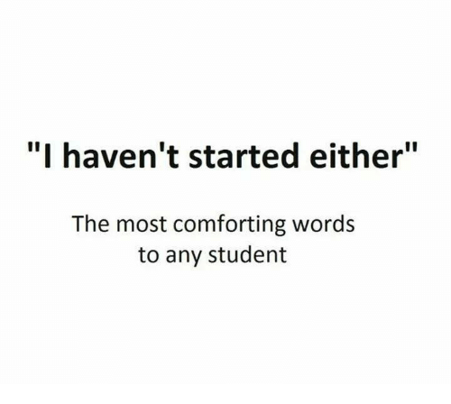 """International Baccalaureate: """"I haven't started either""""  The most comforting words  to any student"""