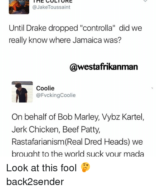 "Memes, 🤖, and Cult: I HE CULT URE  @Jake Toussaint  Until Drake dropped ""controlla"" did we  really know where Jamaica was?  @westafrikanman  Coolie  @FvckingCoolie  On behalf of Bob Marley, Vybz Kartel,  Jerk Chicken, Beef Patty,  Rastafarianism (Real Dred Heads) we  brought to the world suck vour mada Look at this fool 🤔 back2sender"