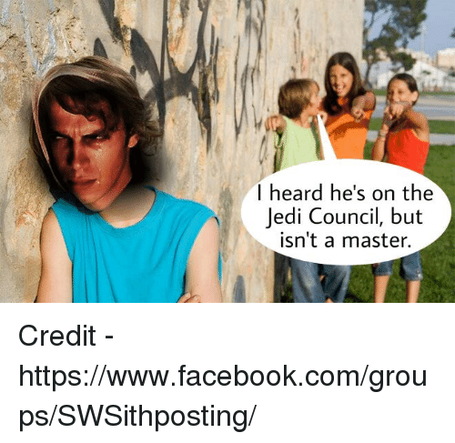 Jedi and Star Wars: I heard he's on the  Jedi Council, but  isn't a master. Credit - https://www.facebook.com/groups/SWSithposting/