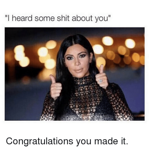 "Kardashian, Celebrities, and Made: ""I heard some shit about you"" Congratulations you made it."